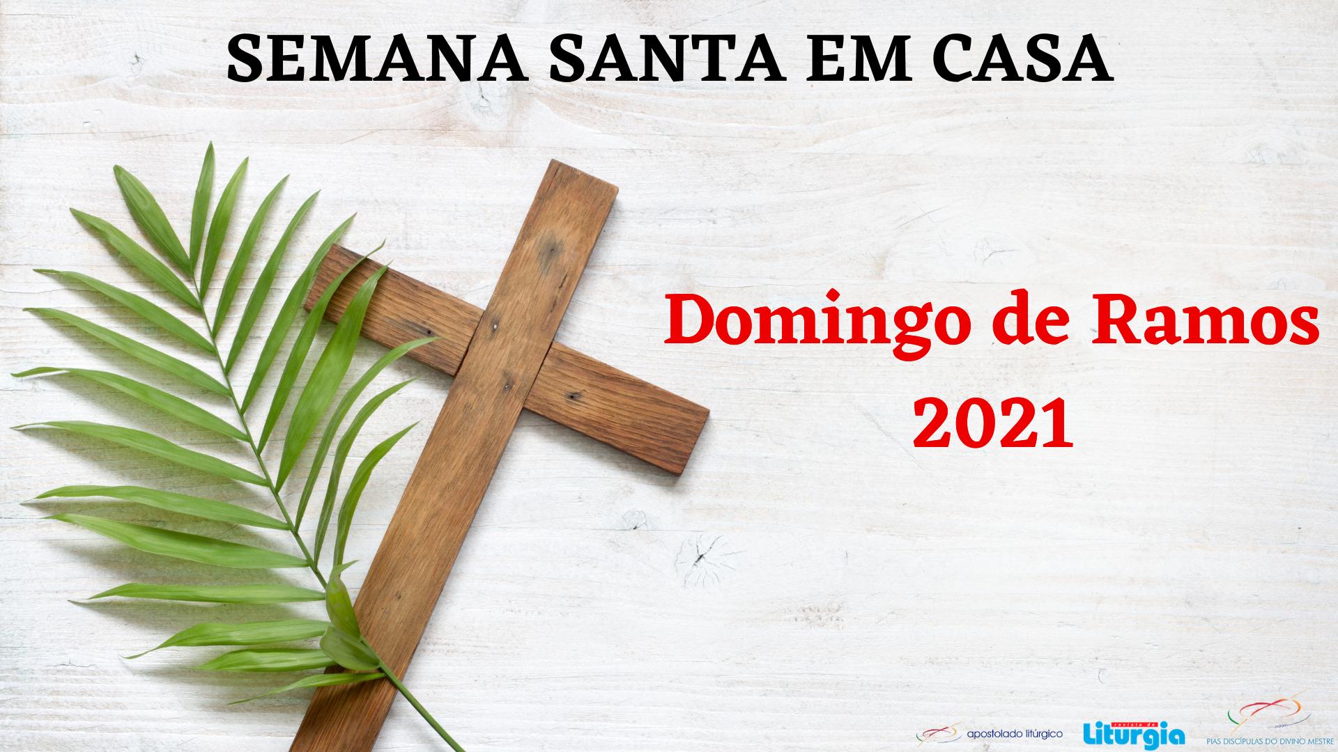 SEMANA SANTA EM CASA- Domingo de Ramos 2021