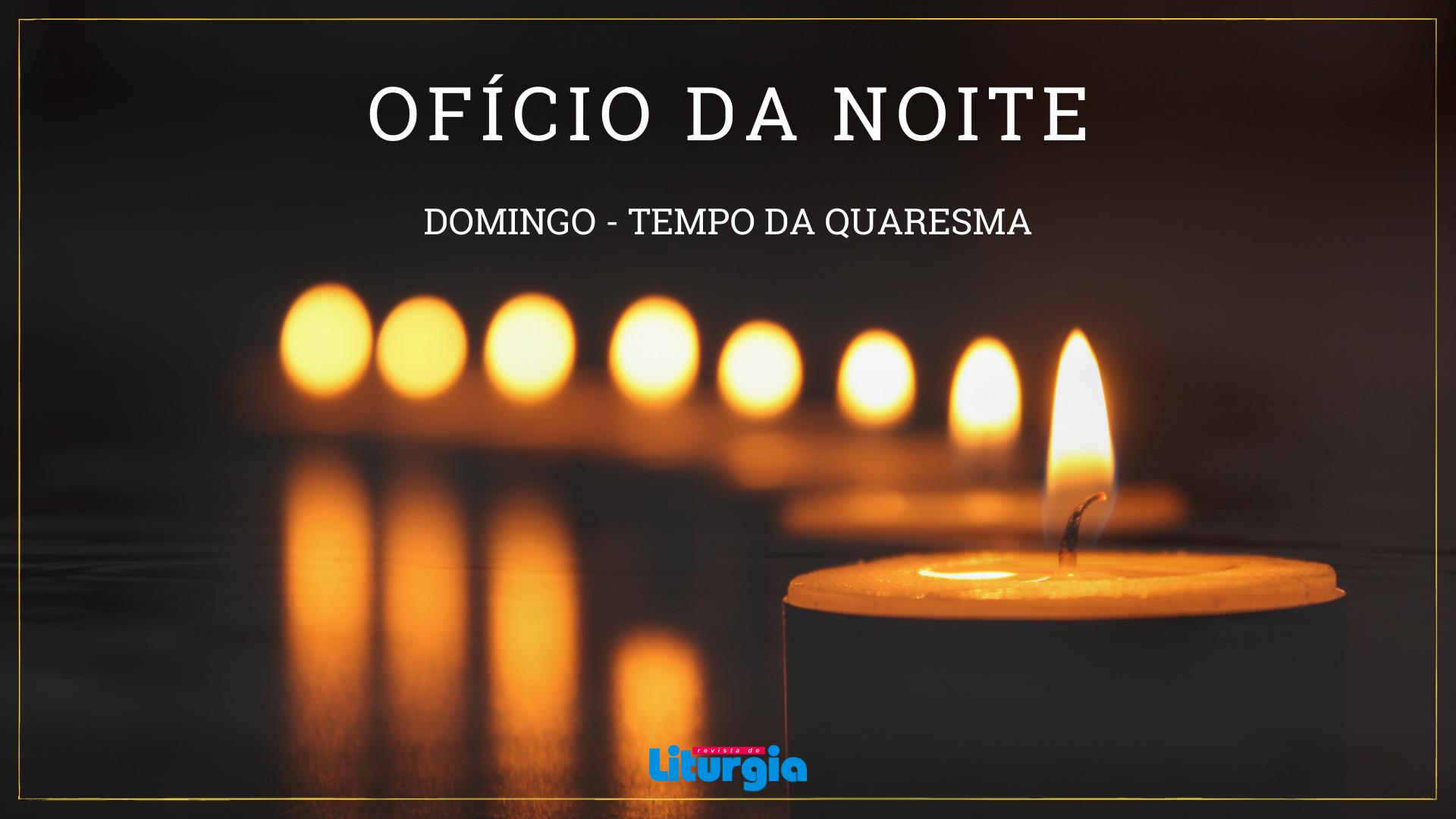 Ofício da noite – Domingo-Quaresma