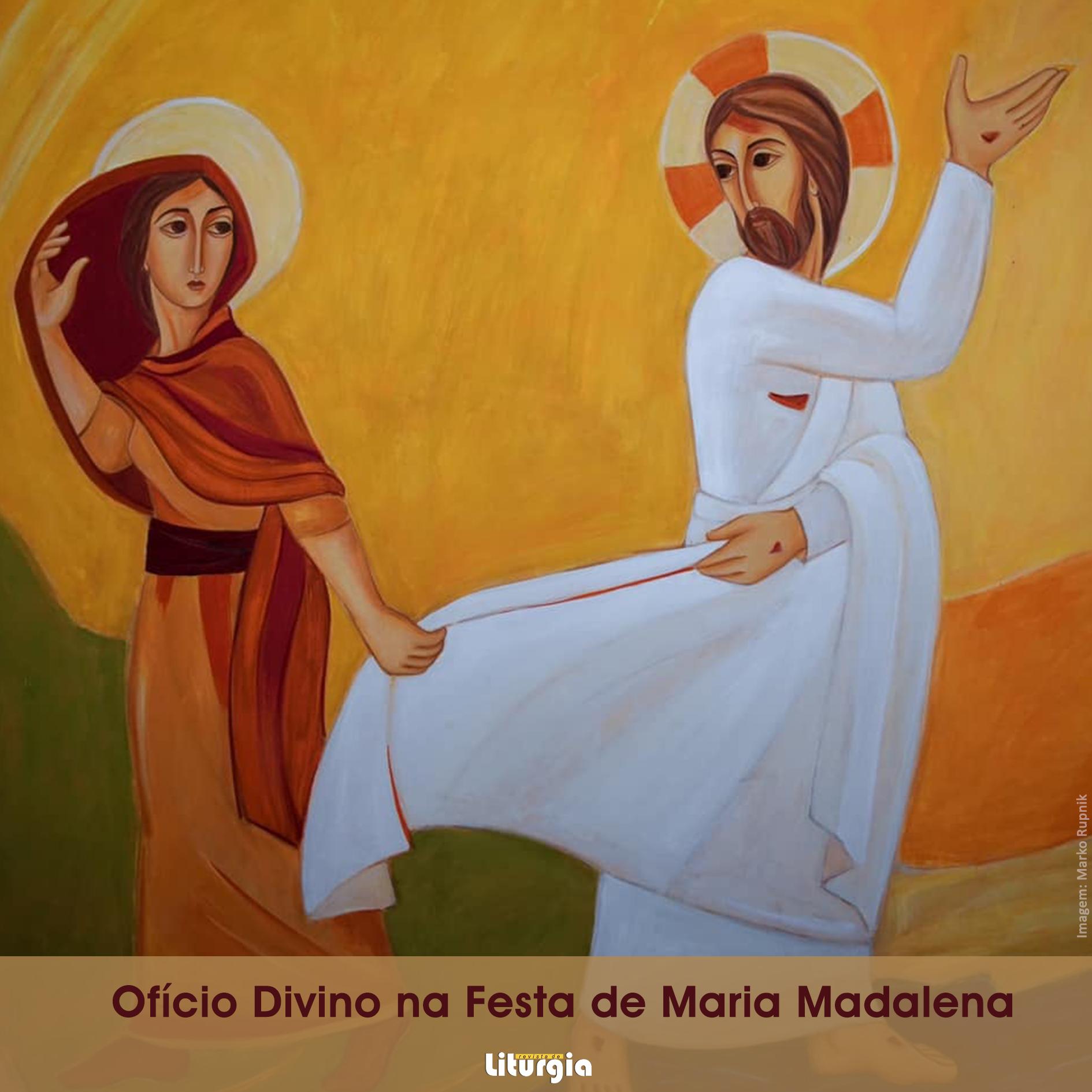 Ofício Divino na Festa de Maria Madalena – Discípula e apóstola dos apóstolos